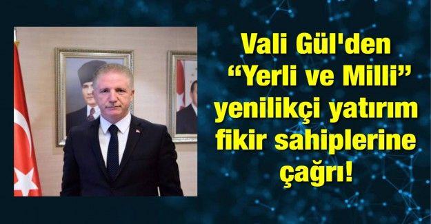 """Gaziantep Valisi Gül'den """"Yerli ve Milli"""" üretimleri Gaziantep'e kazandıracak yenilikçi yatırım fikir sahiplerine çağrı!"""