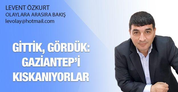 GİTTİK, GÖRDÜK: GAZİANTEP'İ KISKANIYORLAR