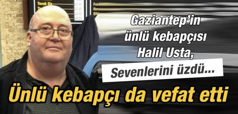 Gaziantep'in ünlü kebapçısı Halil Usta vefat etti