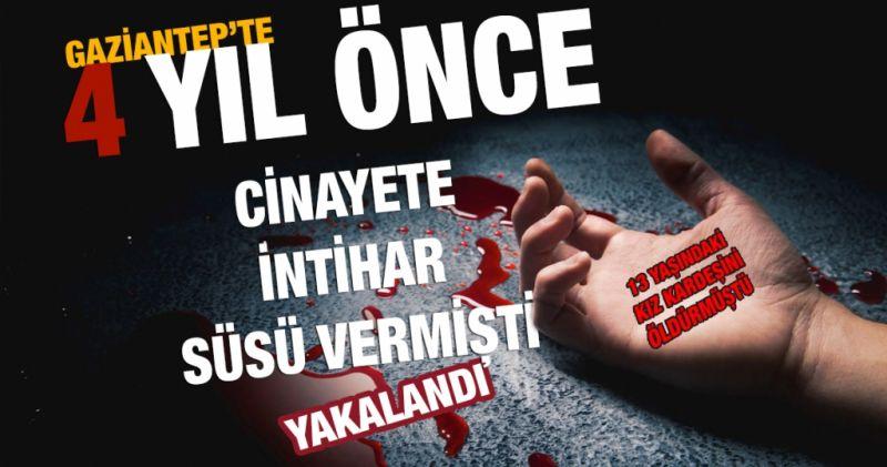 Gaziantep'te 13 Yaşındaki Kız Kardeşini Öldürüp 'İNTİHAR SÜSÜ' Veren Katil Ağabey 4 yıl Sonra Yakalandı