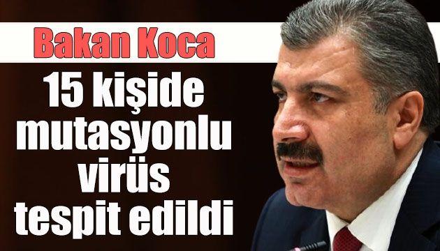 #SonDakikaHaberler...#Mutasyon'lu Virüs Türkiye'de...Bakan Koca: 15 kişide mutasyonlu virüs tespit edildi