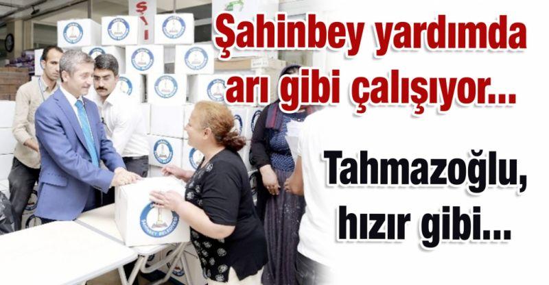 Şahinbey yardımda arı gibi çalışıyor... Tahmazoğlu, hızır gibi... İstanbul ve Ankara'yı geçti...