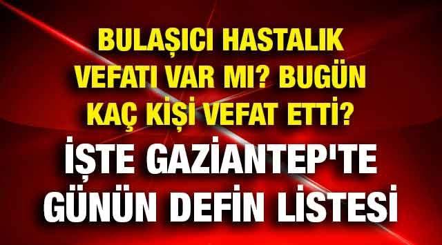 Son dakika...Gaziantep'te 02.01.2021 (Cumartesi) Bulaşıcı Hastalık ve normal vefatta son durum ne?...  #Gaziantep'te BUGÜN KAÇ KİŞİ ÖLDÜ?... İşte Günün Defin Listesi