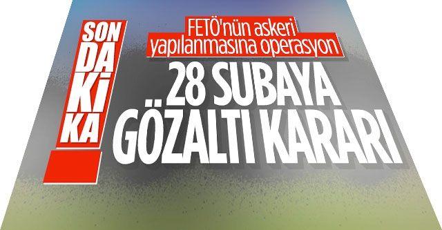 FETÖ'nün askeri yapılanmasına operasyon: 29 gözaltı kararı