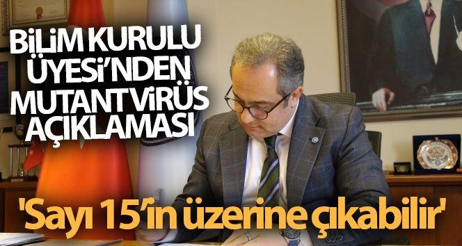 Bilim Kurulu Üyesi İlhan'dan mutant virüs açıklaması: 'Sayı 15'in üzerine çıkabilir'