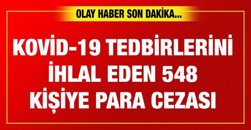 Gaziantep ve Malatya'da Kovid-19 tedbirlerini ihlal eden 548 kişiye para cezası