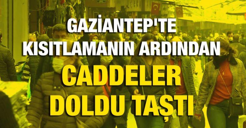 Gaziantep'te kısıtlamanın ardından caddeler doldu taştı