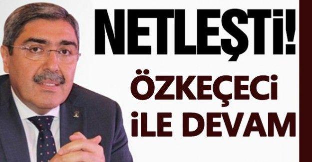 Ak Parti'de İl Başkanı Özkeçeci ile yeniden devam!
