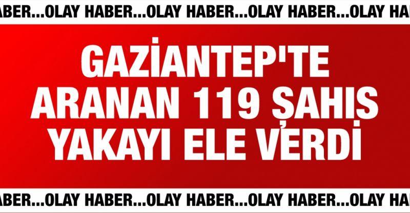 Gaziantep'te aranan 119 kişi kıskıvrak yakalandı