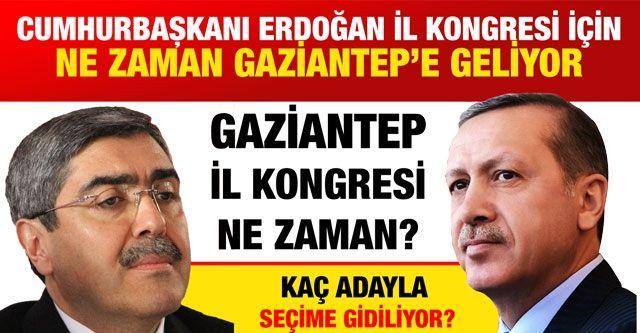 Cumhurbaşkanı Erdoğan il kongresi için ne zaman Gaziantep'e geliyor...  AK Parti Gaziantep il kongresi ne zaman?....  Kaç adayla seçime gidiliyor?