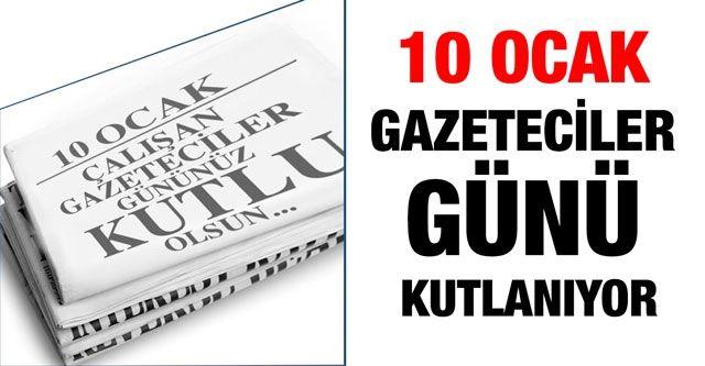 10 Ocak Gazeteciler günü kutlanıyor