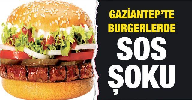Gaziantep'te Burgerlerde sos şoku...  Burgerlerde SOS sıkıntısı