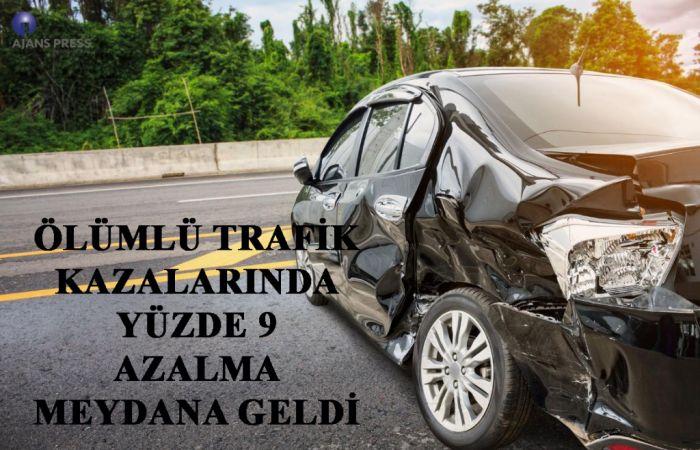 ÖLÜMLÜ TRAFİK KAZALARINDA YÜZDE 9 AZALMA MEYDANA GELDİ