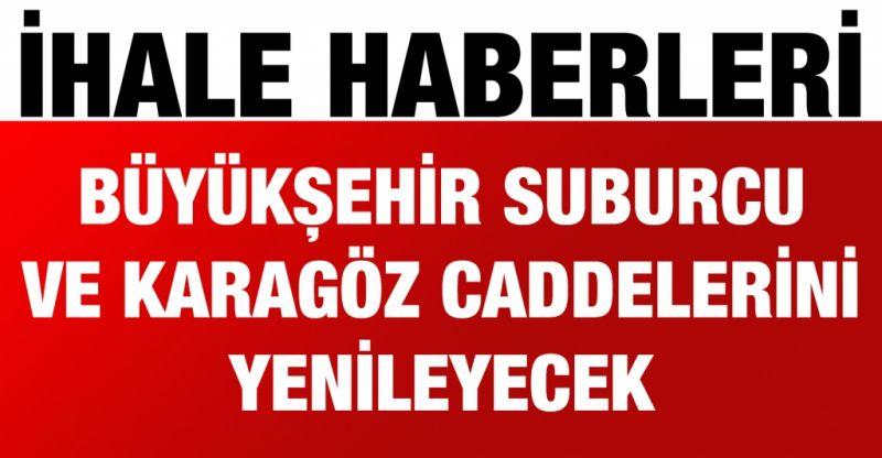 Büyükşehir Suburcu ve Karagöz Caddelerini yenileyecek