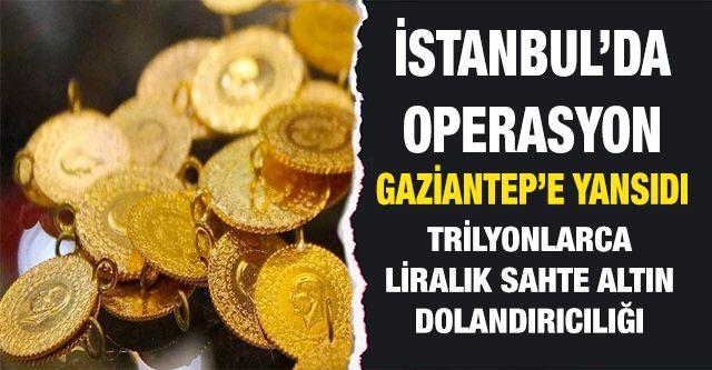 #SonDakika... #Gaziantep'li Kuyumcularda mı? Dolandırıldı...İstanbul'da operasyon #Gaziantep'e yansıdı... #Gaziantep Dahil Trilyon'luk sahte altın dolandırıcılığı
