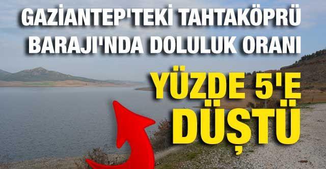 Gaziantep'teki Tahtaköprü Barajı'nda doluluk oranı yüzde 5'e düştü