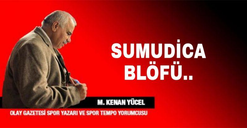 SUMUDİCA BLÖFÜ