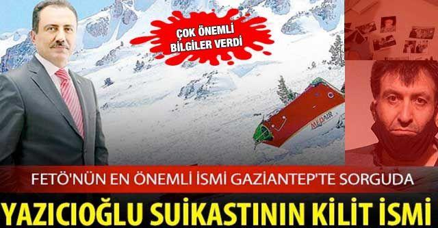 Son Dakika...Yazıcıoğlu cinayetindeki kilit isim FETÖ'cü  Gaziantep'te sorgulanıyor