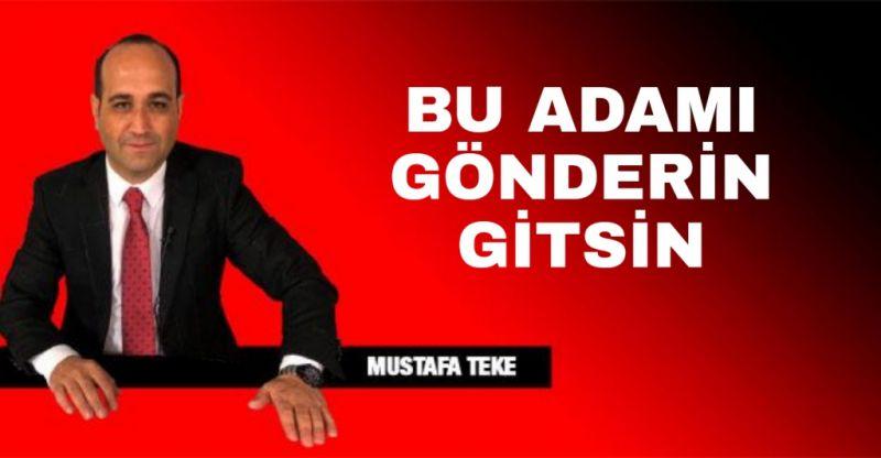 BU ADAMI GÖNDERİN GİTSİN..