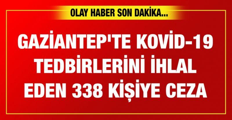 Gaziantep'te Kovid-19 tedbirlerini ihlal eden 338 kişiye para cezası