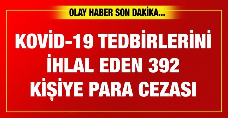 Gaziantep ve Malatya'da Kovid-19 tedbirlerini ihlal eden 392 kişiye para cezası