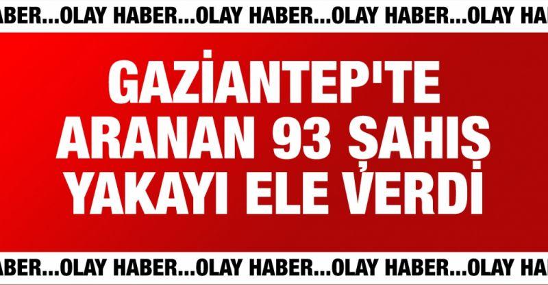 Gaziantep'te aranan 93 kişi kıskıvrak yakalandı