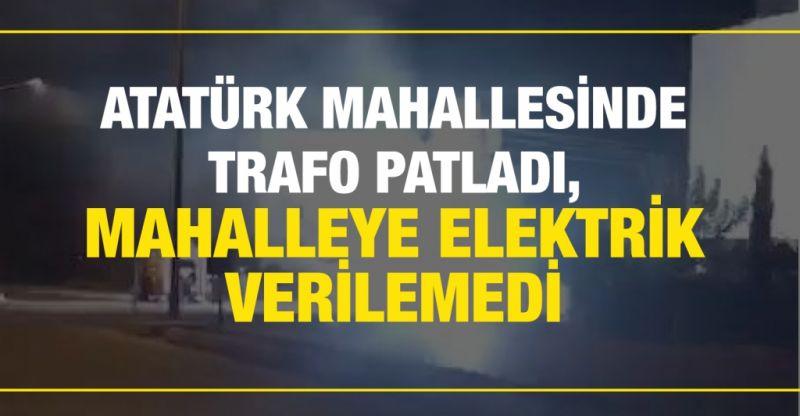 Atatürk Mahallesinde trafo patladı, mahalleye elektrik verilemedi