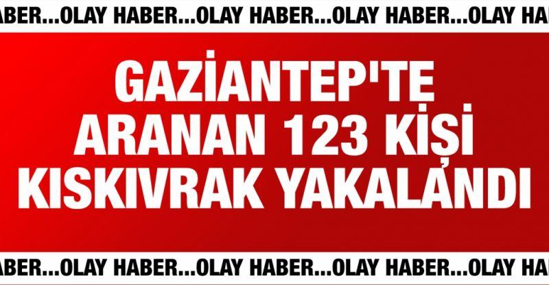 Gaziantep'te aranan 123 kişi kıskıvrak yakalandı
