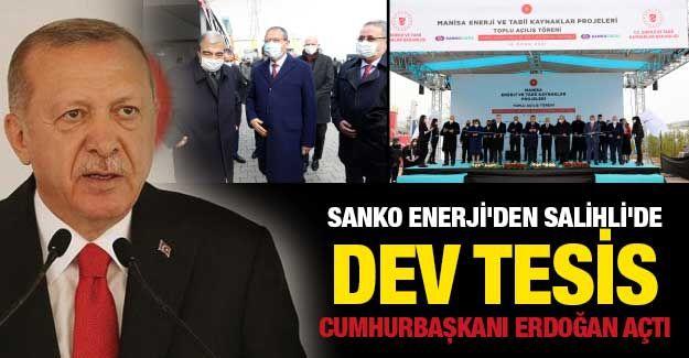 Sanko Enerji'den Salihli'de dev tesis... Cumhurbaşkanı Erdoğan açtı