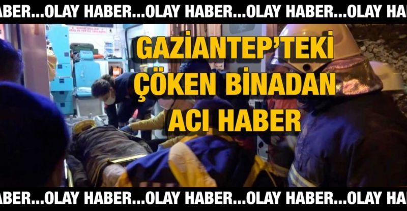 Gaziantep'teki çöken binadan acı haber