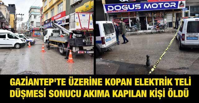 Gaziantep'te üzerine kopan elektrik teli düşmesi sonucu akıma kapılan kişi öldü!