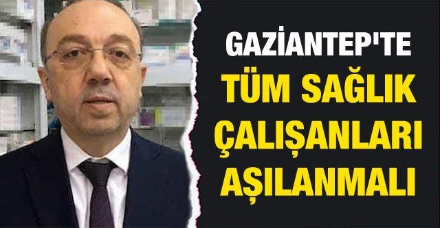 Gaziantep'te tüm sağlık çalışanları aşılanmalı
