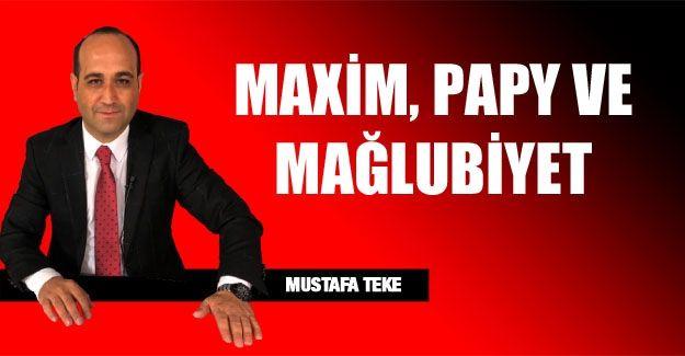 MAXİM, PAPY VE MAĞLUBİYET!