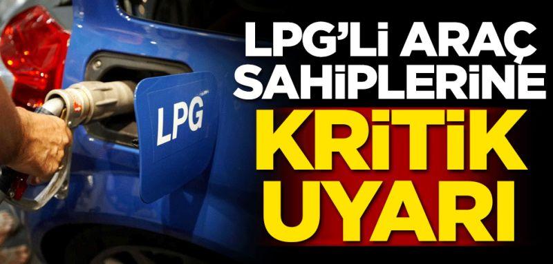 LPG'li araç sahiplerine kritik uyarı