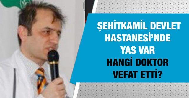 Gaziantep Şehitkamil Devlet Hastanesi'nde yas var...  Hangi doktor vefat etti?