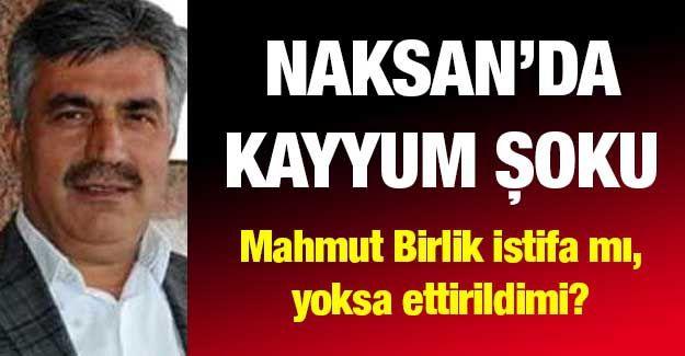 Naksan'da kayyum şoku... Mahmut Birlik istifa mı, yoksa ettirildimi?