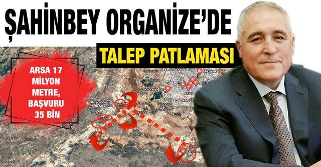 Şahinbey Organize'de talep patlaması...  Arsa 17 Milyon metre, başvuru 35 bin
