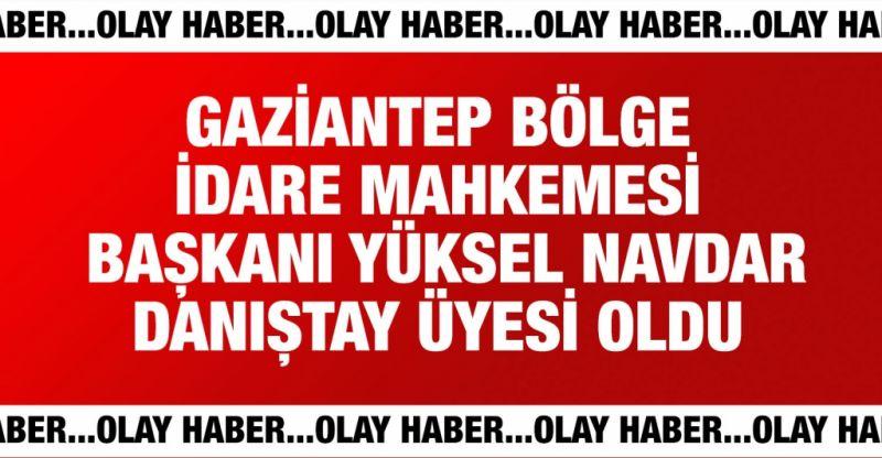Gaziantep Bölge İdare Mahkemesi Başkanı Yüksel Navdar Danıştay üyesi oldu