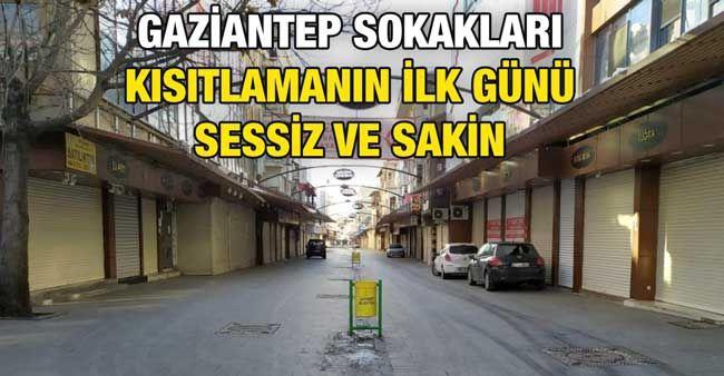 Gaziantep sokakları kısıtlamanın ilk günü sessiz ve sakin