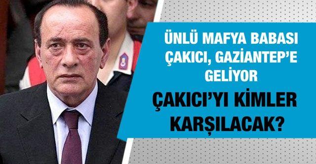 Ünlü mafya babası Çakıcı, Gaziantep'e geliyor...  Çakıcı'yı kimler karşılacak?