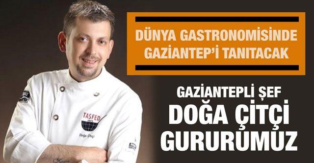 Dünya Gastronomisinde Gaziantep'i tanıtacak...  Şef Doğa Çitçi gururumuz