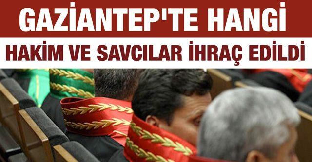 Gaziantep'te hangi hakim ve savcılar ihraç edildi