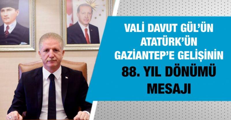 Vali Davut Gül'ün Atatürk'ün Gaziantep'e Gelişinin 88. Yıl Dönümü Mesajı