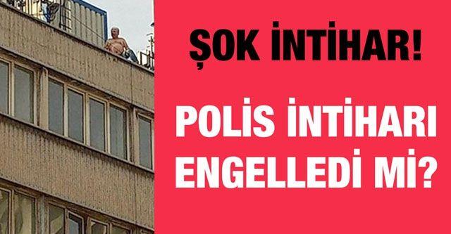 ŞOK İNTİHAR!  POLİS İNTİHARI ENGELLEDİ Mİ?