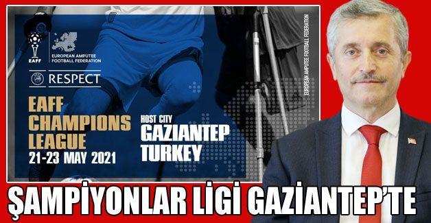 ŞAMPİYONLAR LİGİ GAZİANTEP'TE