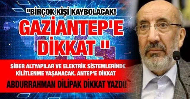 Birçok kişi kaybolacak! Gaziantep'e dikkat!