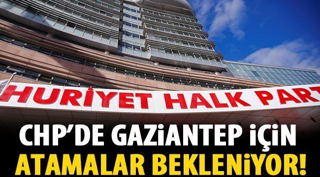 CHP'de Gaziantep için atama bekleniyor