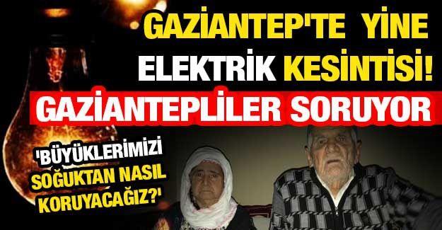 Son Dakika...Gaziantep'te yine elektrik kesintisi! Gaziantepliler Soruyor 'Büyüklerimizi Pandemi Sürecinde Soğuktan Nasıl Koruyacağız?'...Vatandaşlar:'Enerjisa Plansız Kesintileride Duyursun'