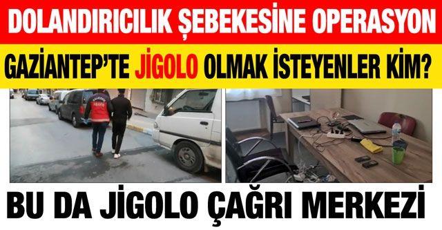 Son dakika... Gaziantep'te Jigolo olmak isteyenler kim? ...Dolandırıcılık şebekesine operasyon...Bu da jigolo çağrı merkezi