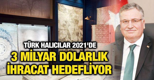 Türk halıcılar 2021'de 3 milyar dolarlık ihracat hedefliyor